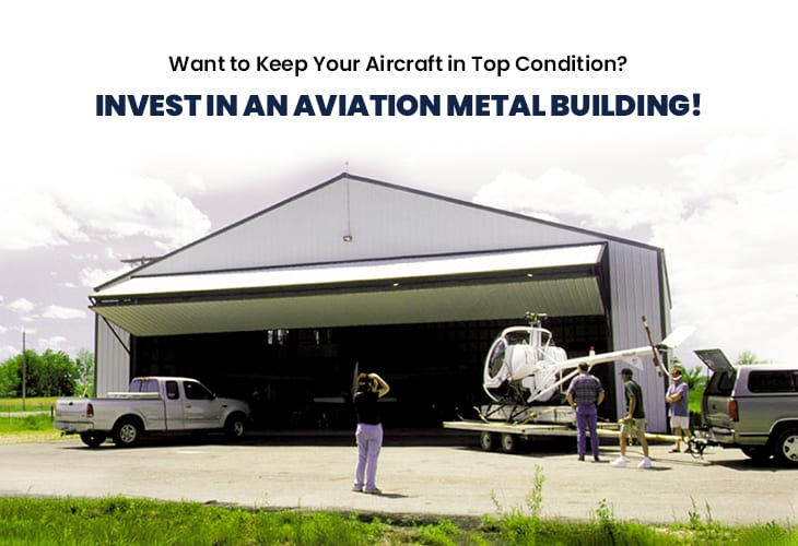 Want to Keep Your Aircraft in Top Condition? Invest in an Aviation Metal Building!