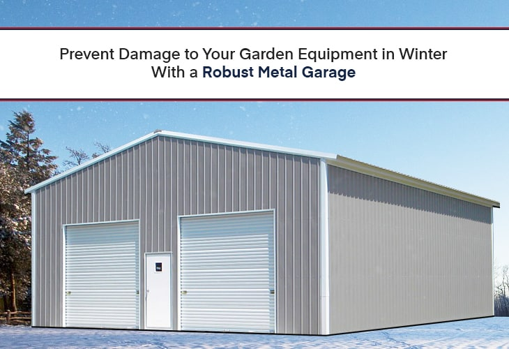 Prevent Damage to Your Garden Equipment in Winter With a Robust Metal Garage