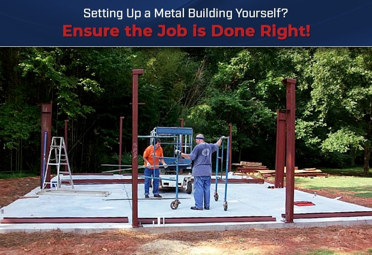 Setting Up a Metal Building Yourself? Ensure the Job is Done Right!