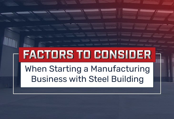 Factors to Consider When Starting a Manufacturing Business with Steel Building