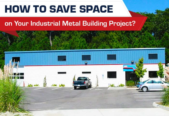 How to Save Space on Your Industrial Metal Building Project?