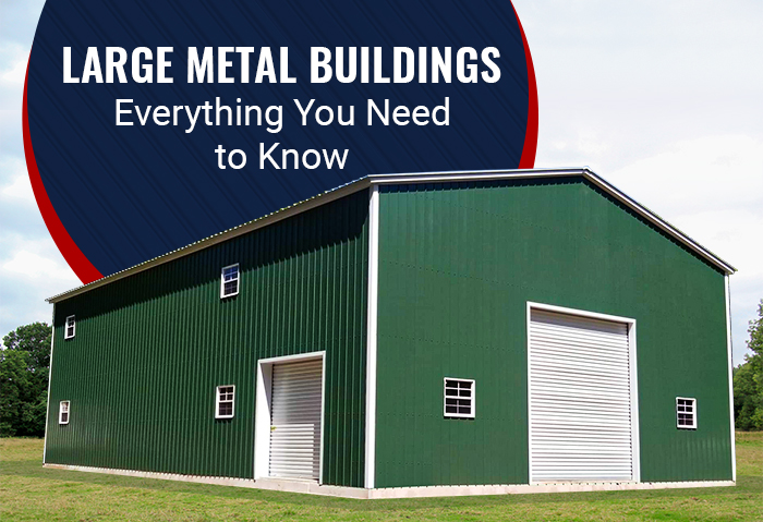 Large Metal Buildings – Everything You Need to Know