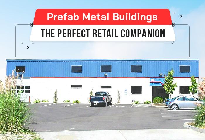 Prefab Metal Buildings – The Perfect Retail Companion